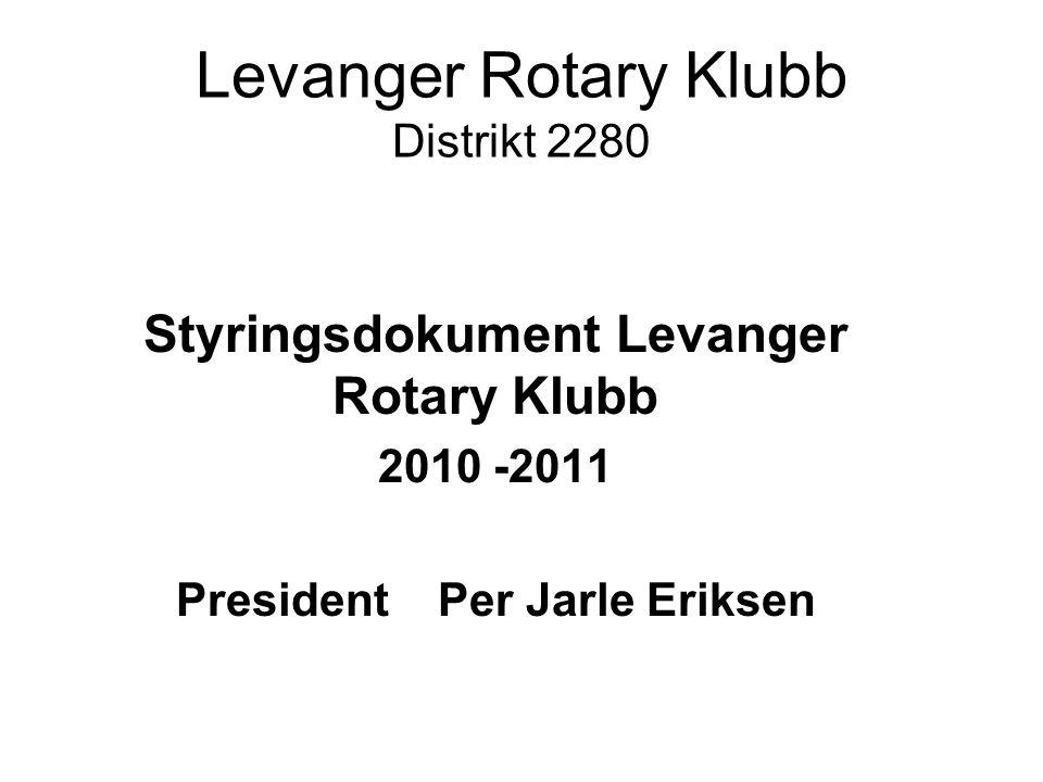 Levanger Rotary Klubb Distrikt 2280 Styringsdokument Levanger Rotary Klubb 2010 -2011 President Per Jarle Eriksen