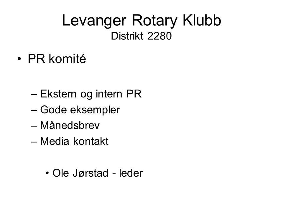 Levanger Rotary Klubb Distrikt 2280 PR komité –Ekstern og intern PR –Gode eksempler –Månedsbrev –Media kontakt Ole Jørstad - leder