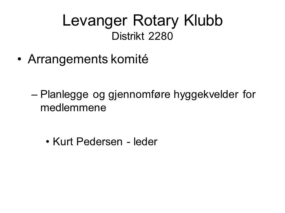 Levanger Rotary Klubb Distrikt 2280 Arrangements komité –Planlegge og gjennomføre hyggekvelder for medlemmene Kurt Pedersen - leder
