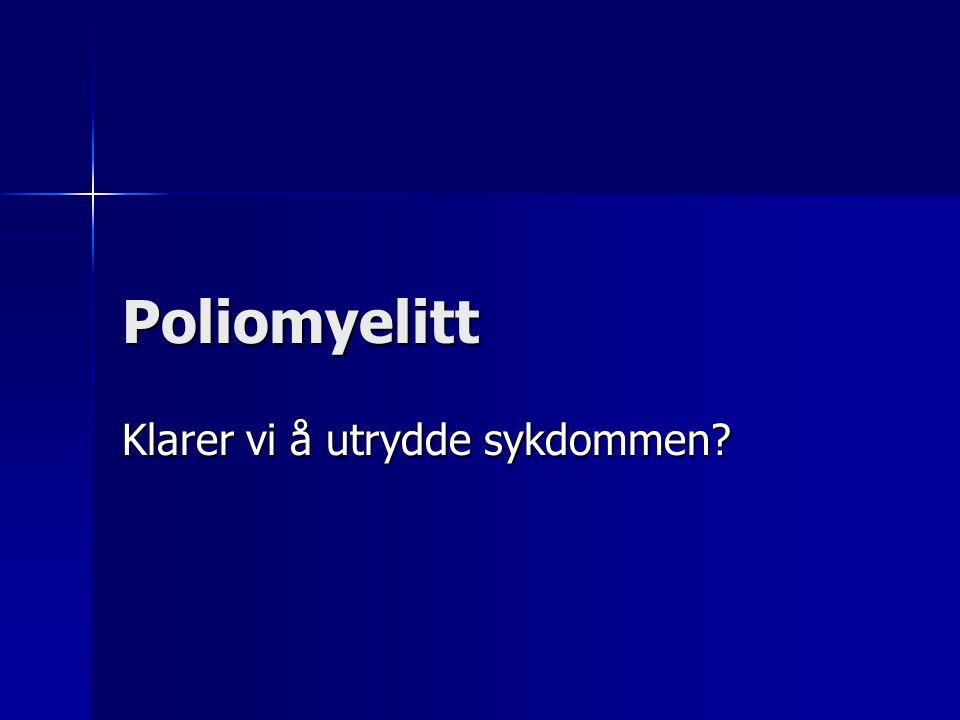 Poliomyelitt Klarer vi å utrydde sykdommen?