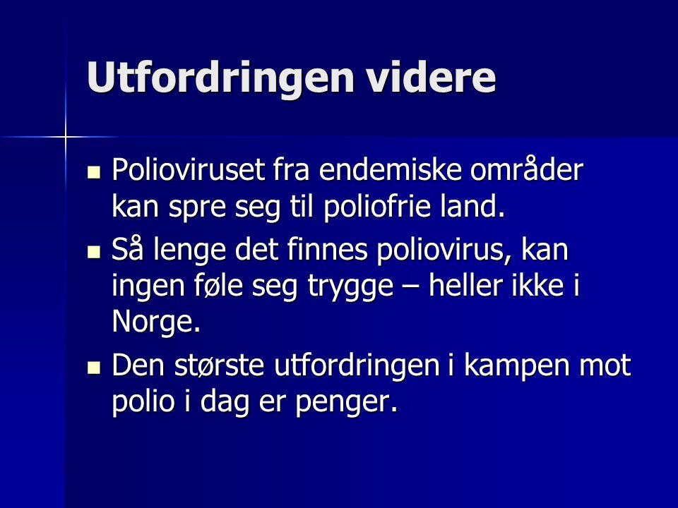 Utfordringen videre Polioviruset fra endemiske områder kan spre seg til poliofrie land. Polioviruset fra endemiske områder kan spre seg til poliofrie