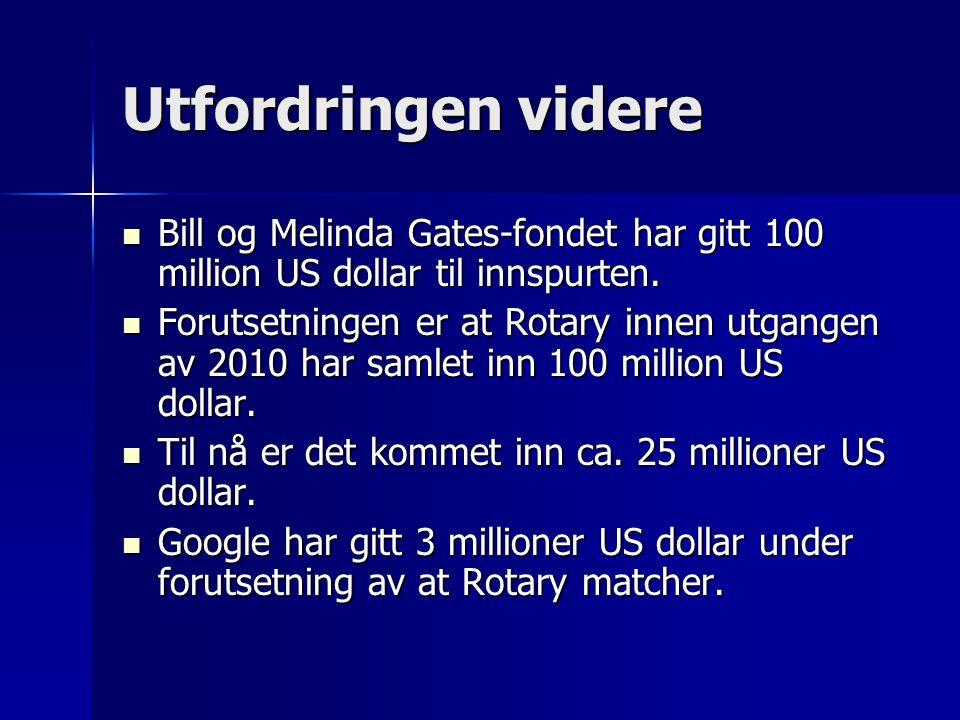 Utfordringen videre Bill og Melinda Gates-fondet har gitt 100 million US dollar til innspurten. Bill og Melinda Gates-fondet har gitt 100 million US d
