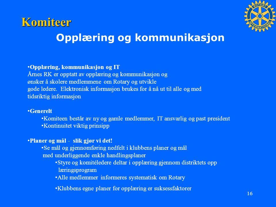 16 Komiteer Opplæring og kommunikasjon Opplæring, kommunikasjon og IT Årnes RK er opptatt av opplæring og kommunikasjon og ønsker å skolere medlemmene