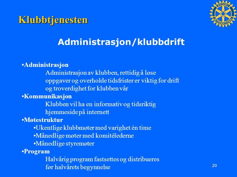 20 Klubbtjenesten Administrasjon/klubbdrift Administrasjon Administrasjon av klubben, rettidig å løse oppgaver og overholde tidsfrister er viktig for