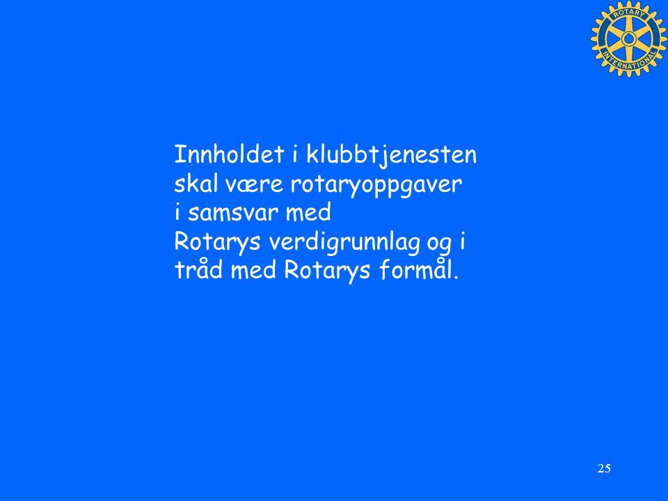 25 Innholdet i klubbtjenesten skal være rotaryoppgaver i samsvar med Rotarys verdigrunnlag og i tråd med Rotarys formål.