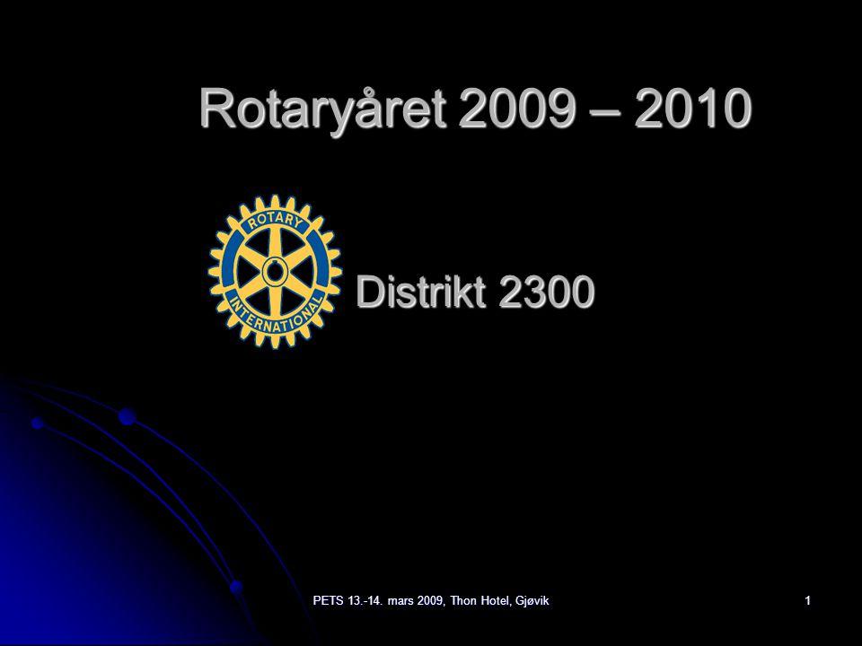 PETS 13.-14. mars 2009, Thon Hotel, Gjøvik1 Rotaryåret 2009 – 2010 Distrikt 2300