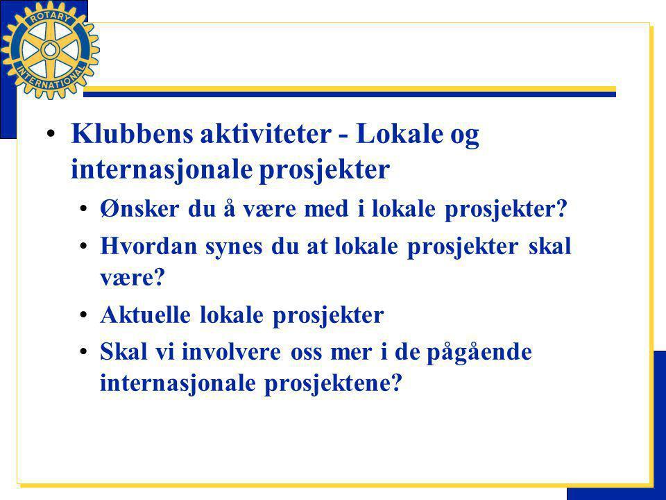 Klubbens aktiviteter - Lokale og internasjonale prosjekter Ønsker du å være med i lokale prosjekter.