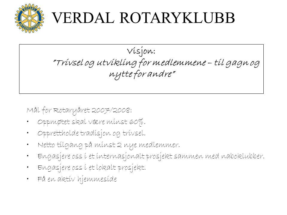 VERDAL ROTARYKLUBB Mål for Rotaryåret 2007/2008: Oppmøtet skal være minst 60%. Opprettholde tradisjon og trivsel. Netto tilgang på minst 2 nye medlemm