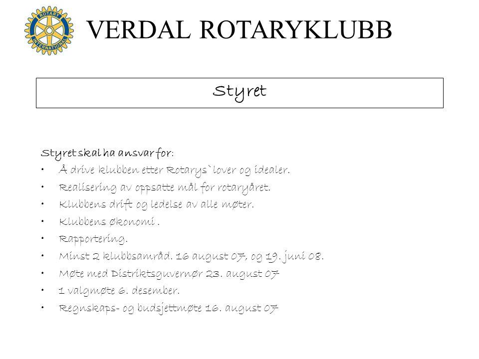 VERDAL ROTARYKLUBB Styret Styret skal ha ansvar for: Å drive klubben etter Rotarys`lover og idealer. Realisering av oppsatte mål for rotaryåret. Klubb