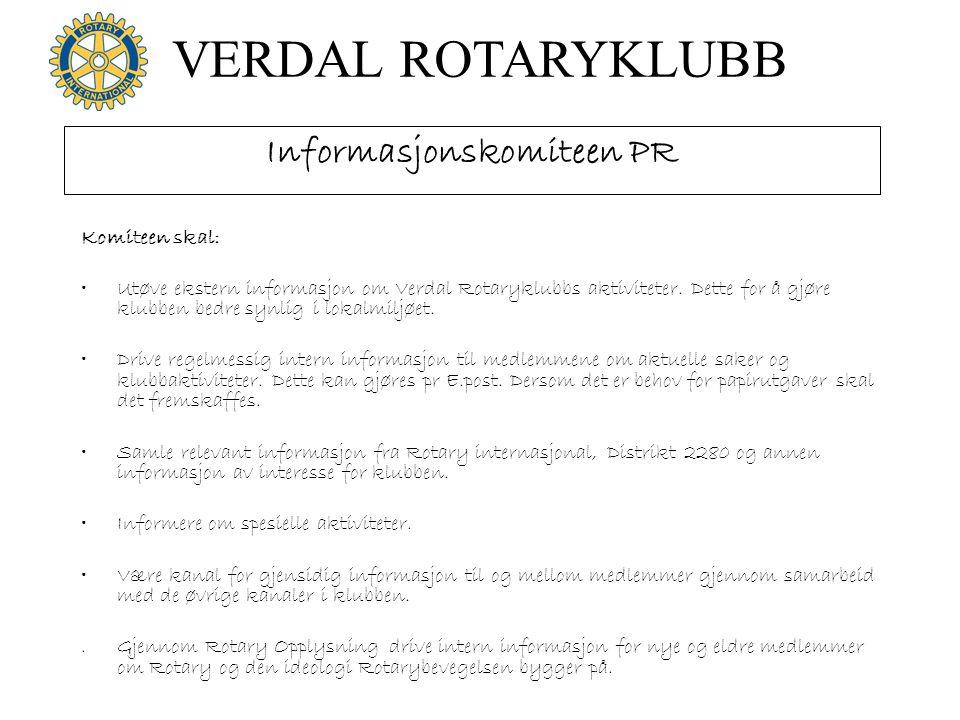 VERDAL ROTARYKLUBB Informasjonskomiteen PR Komiteen skal: Utøve ekstern informasjon om Verdal Rotaryklubbs aktiviteter. Dette for å gjøre klubben bedr
