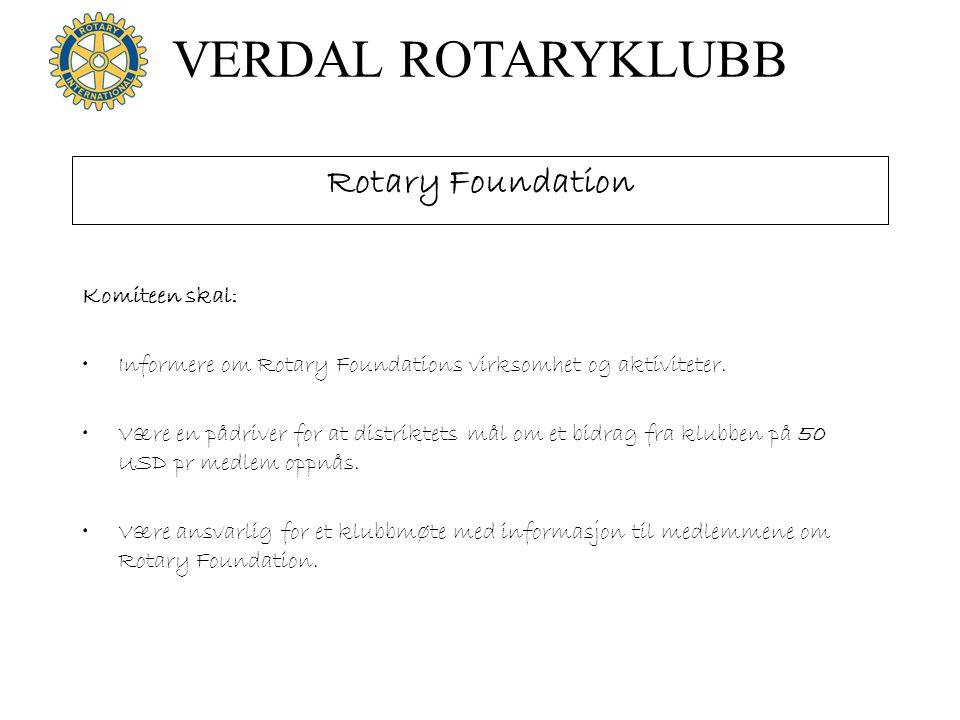 VERDAL ROTARYKLUBB Rotary Foundation Komiteen skal: Informere om Rotary Foundations virksomhet og aktiviteter. Være en pådriver for at distriktets mål