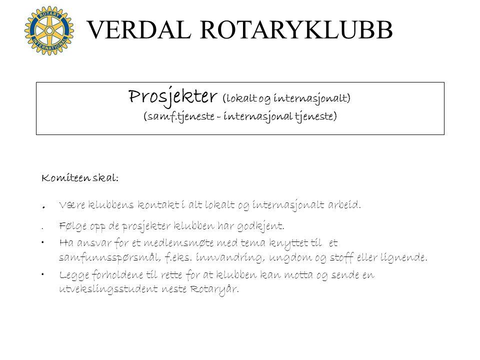 VERDAL ROTARYKLUBB Prosjekter (lokalt og internasjonalt) (samf.tjeneste - internasjonal tjeneste) Komiteen skal:. Være klubbens kontakt i alt lokalt o
