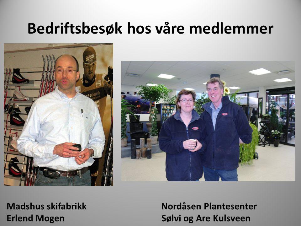 Bedriftsbesøk hos våre medlemmer Madshus skifabrikk Nordåsen Plantesenter Erlend Mogen Sølvi og Are Kulsveen