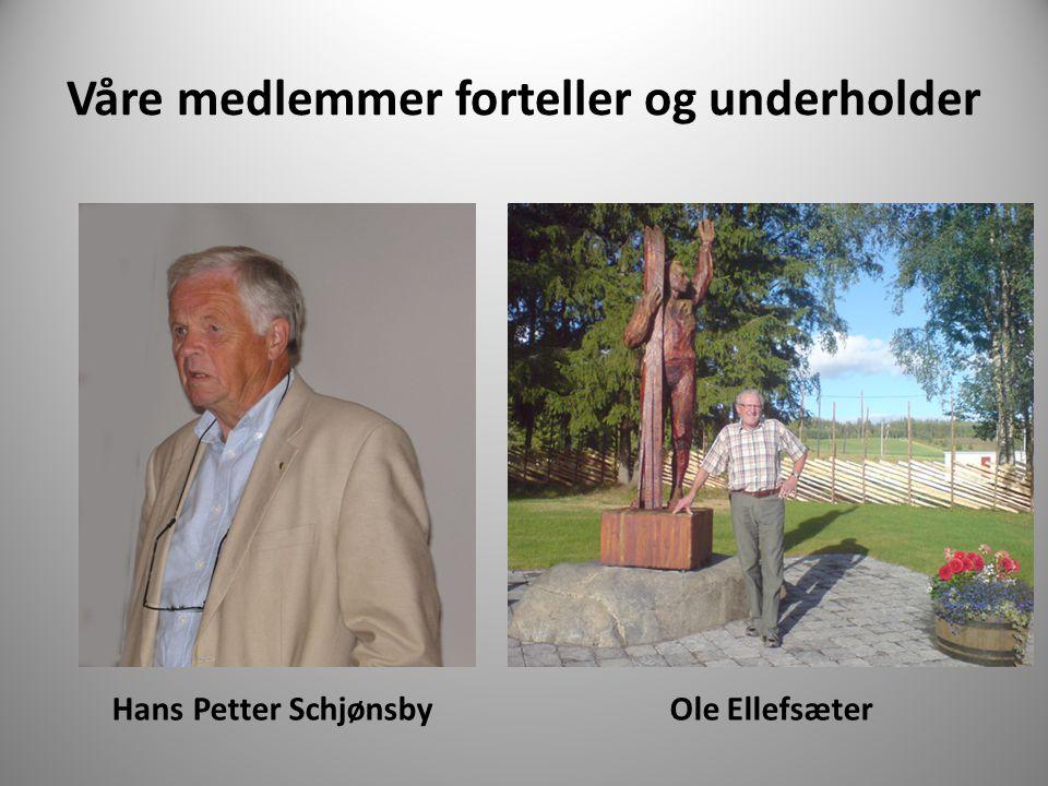 Våre medlemmer forteller og underholder Hans Petter Schjønsby Ole Ellefsæter