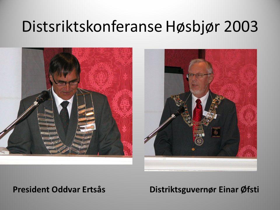 Distsriktskonferanse Høsbjør 2003 President Oddvar Ertsås Distriktsguvernør Einar Øfsti