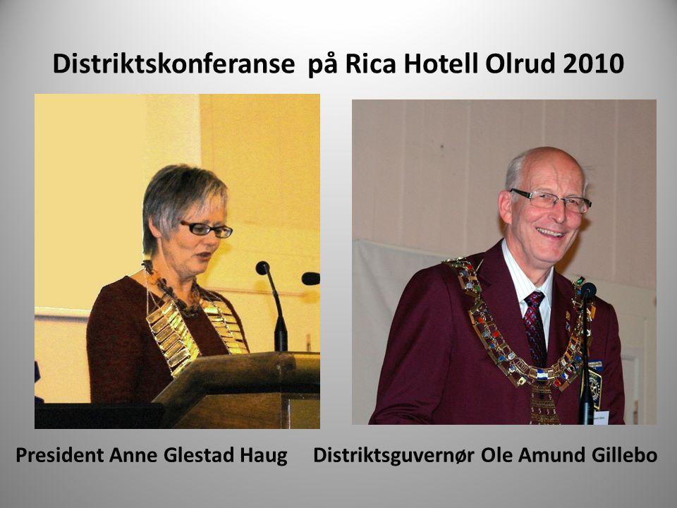 Distriktskonferanse på Rica Hotell Olrud 2010 President Anne Glestad Haug Distriktsguvernør Ole Amund Gillebo