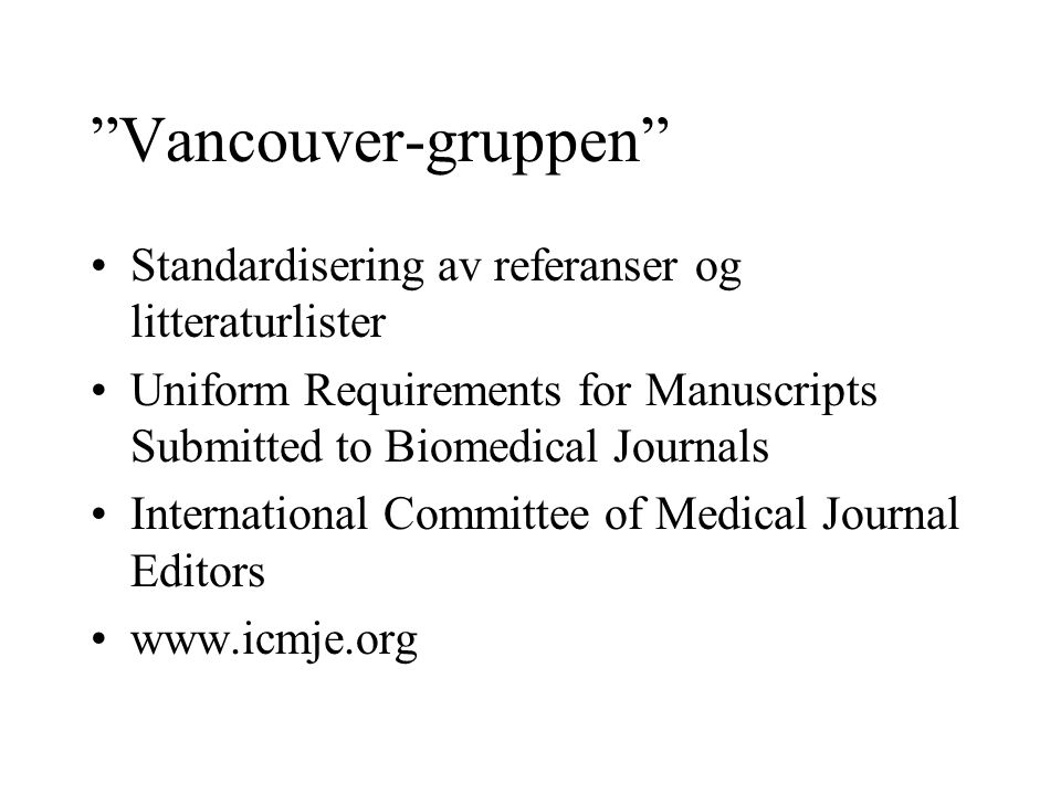 """Vancouver-gruppen"" Standardisering av referanser og litteraturlister Uniform Requirements for Manuscripts Submitted to Biomedical Journals Internatio"