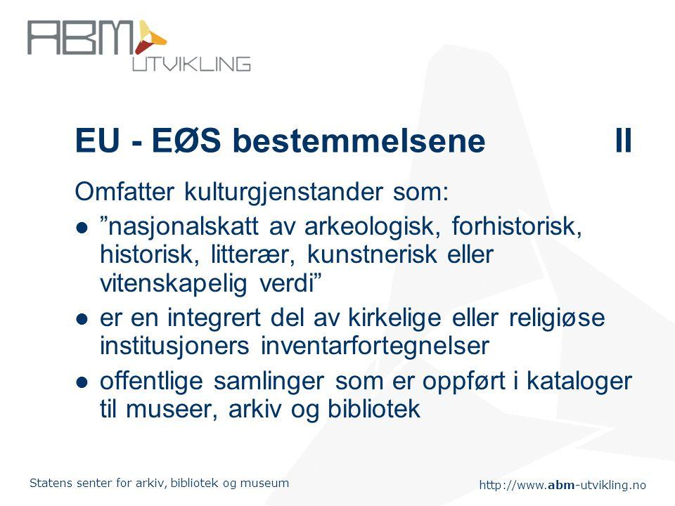 """http://www.abm-utvikling.no Statens senter for arkiv, bibliotek og museum EU - EØS bestemmelseneII Omfatter kulturgjenstander som: """"nasjonalskatt av a"""