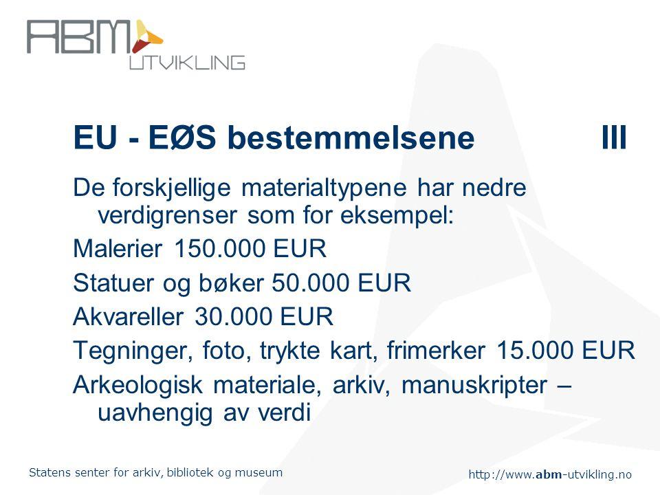 http://www.abm-utvikling.no Statens senter for arkiv, bibliotek og museum EU - EØS bestemmelseneIII De forskjellige materialtypene har nedre verdigren