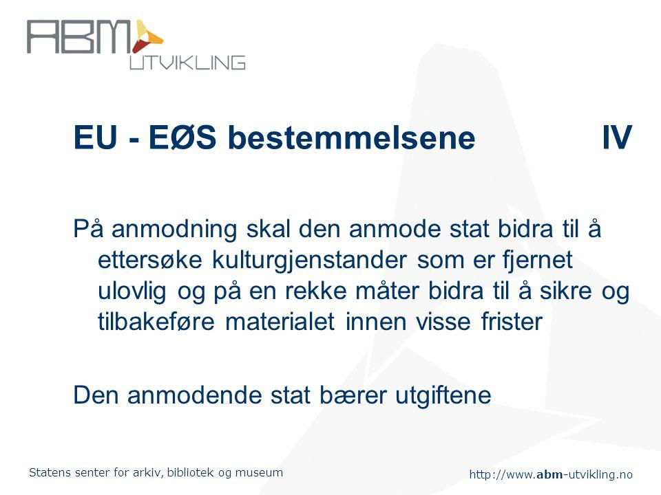 http://www.abm-utvikling.no Statens senter for arkiv, bibliotek og museum EU - EØS bestemmelseneIV På anmodning skal den anmode stat bidra til å etter