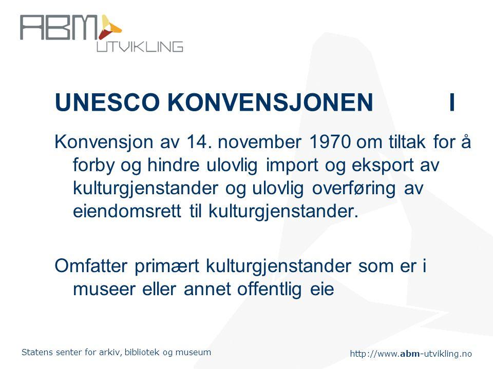 http://www.abm-utvikling.no Statens senter for arkiv, bibliotek og museum UNESCO KONVENSJONENI Konvensjon av 14. november 1970 om tiltak for å forby o