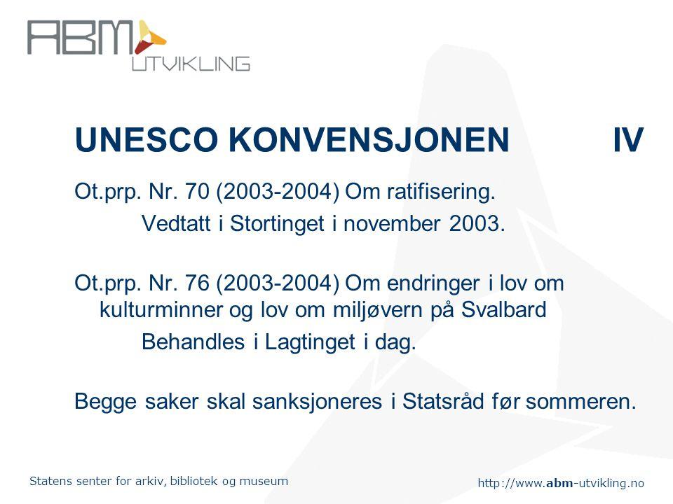 http://www.abm-utvikling.no Statens senter for arkiv, bibliotek og museum UNESCO KONVENSJONENIV Ot.prp. Nr. 70 (2003-2004) Om ratifisering. Vedtatt i