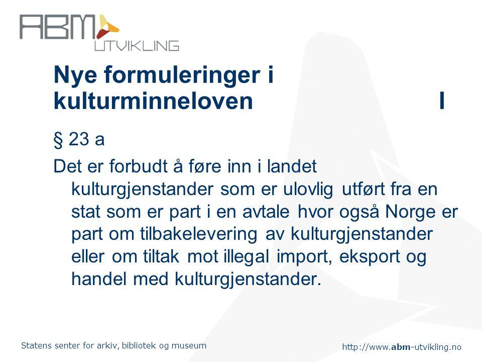 http://www.abm-utvikling.no Statens senter for arkiv, bibliotek og museum Nye formuleringer i kulturminnelovenI § 23 a Det er forbudt å føre inn i lan