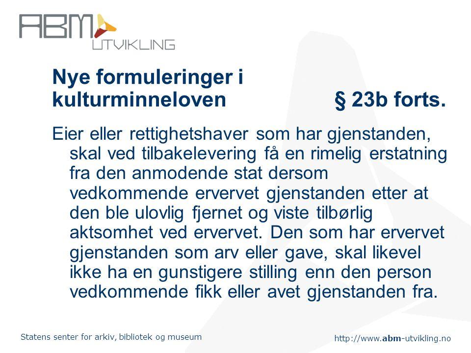 http://www.abm-utvikling.no Statens senter for arkiv, bibliotek og museum Nye formuleringer i kulturminneloven§ 23b forts. Eier eller rettighetshaver