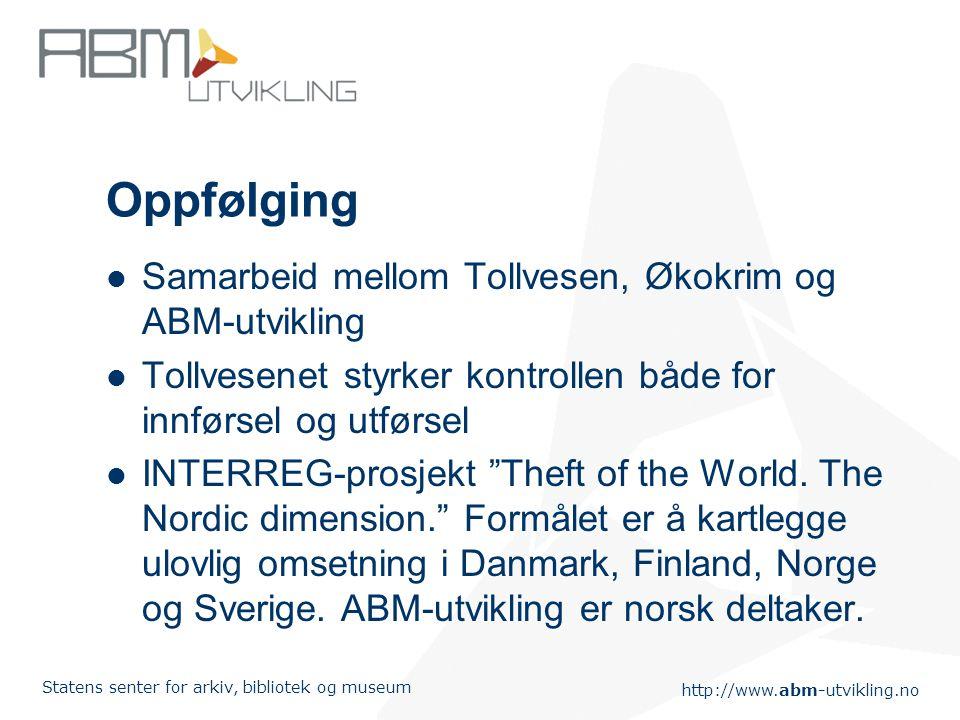 http://www.abm-utvikling.no Statens senter for arkiv, bibliotek og museum Oppfølging Samarbeid mellom Tollvesen, Økokrim og ABM-utvikling Tollvesenet