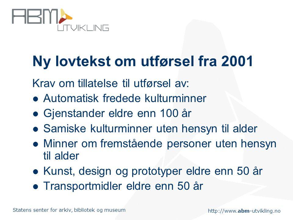 http://www.abm-utvikling.no Statens senter for arkiv, bibliotek og museum Ny lovtekst om utførsel fra 2001 Krav om tillatelse til utførsel av: Automat