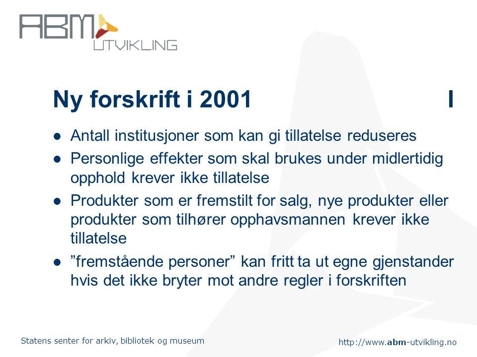 http://www.abm-utvikling.no Statens senter for arkiv, bibliotek og museum Ny forskrift i 2001 I Antall institusjoner som kan gi tillatelse reduseres P