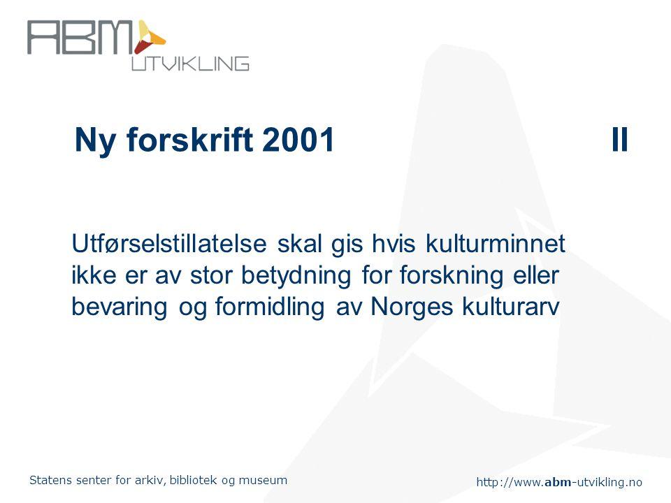 http://www.abm-utvikling.no Statens senter for arkiv, bibliotek og museum Ny forskrift 2001II Utførselstillatelse skal gis hvis kulturminnet ikke er a