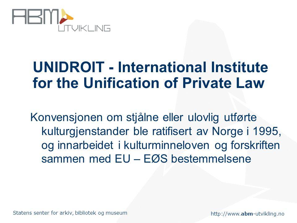 http://www.abm-utvikling.no Statens senter for arkiv, bibliotek og museum UNIDROIT - International Institute for the Unification of Private Law Konven