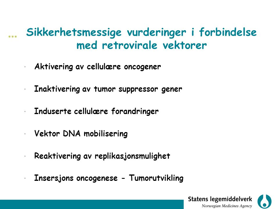 Sikkerhetsmessige vurderinger i forbindelse med retrovirale vektorer Aktivering av cellulære oncogener Inaktivering av tumor suppressor gener Indusert