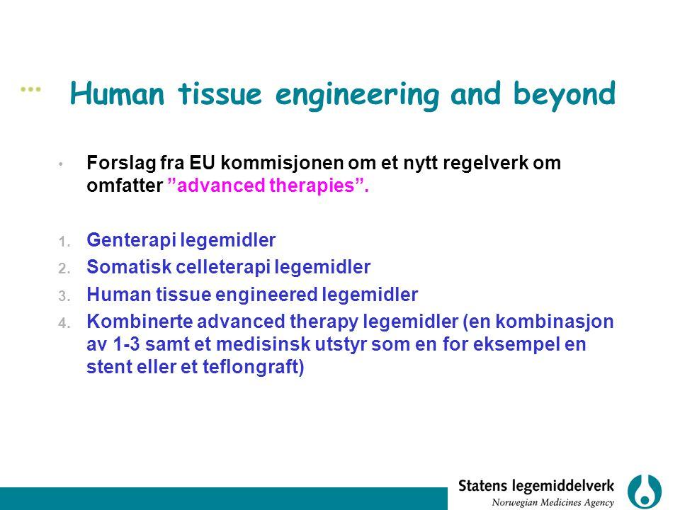 """Human tissue engineering and beyond Forslag fra EU kommisjonen om et nytt regelverk om omfatter """"advanced therapies"""". 1. Genterapi legemidler 2. Somat"""