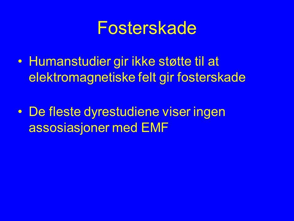 Fosterskade Humanstudier gir ikke støtte til at elektromagnetiske felt gir fosterskade De fleste dyrestudiene viser ingen assosiasjoner med EMF