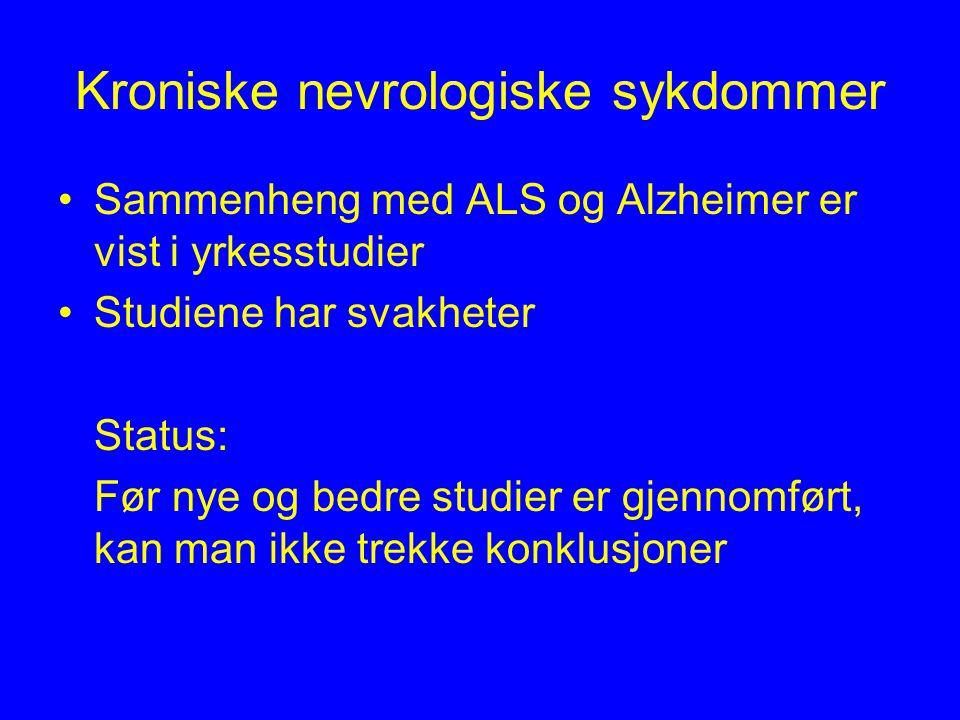 Kroniske nevrologiske sykdommer Sammenheng med ALS og Alzheimer er vist i yrkesstudier Studiene har svakheter Status: Før nye og bedre studier er gjennomført, kan man ikke trekke konklusjoner