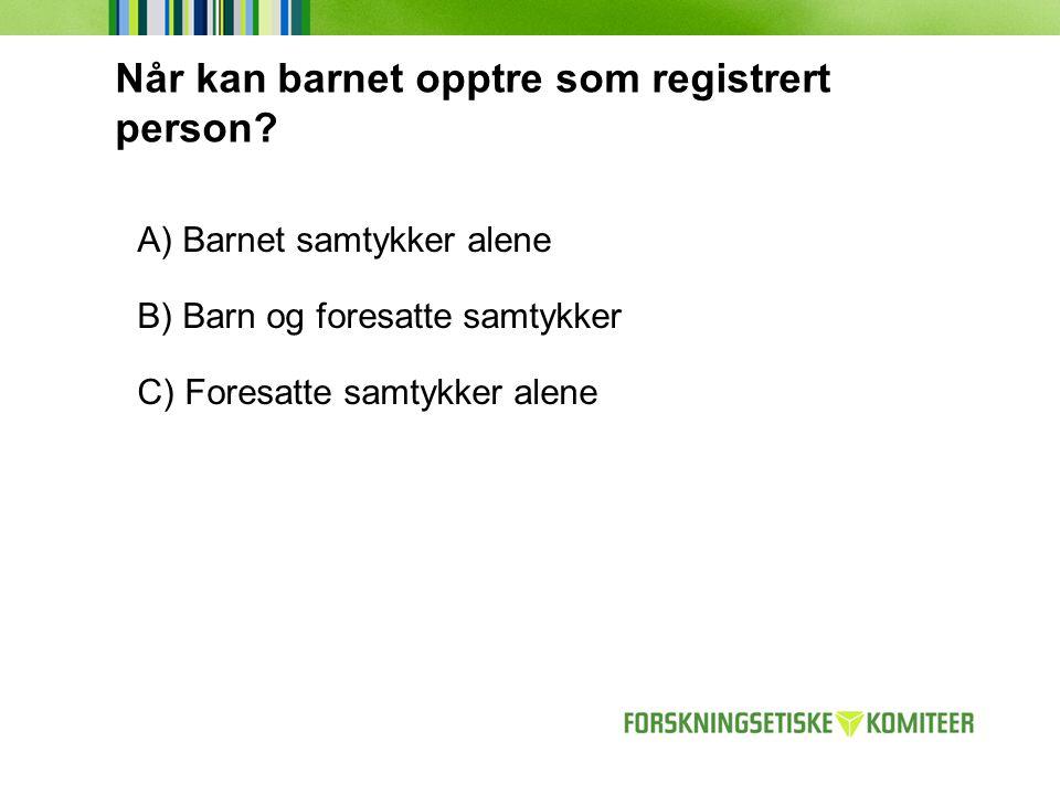 Når kan barnet opptre som registrert person? A) Barnet samtykker alene B) Barn og foresatte samtykker C) Foresatte samtykker alene