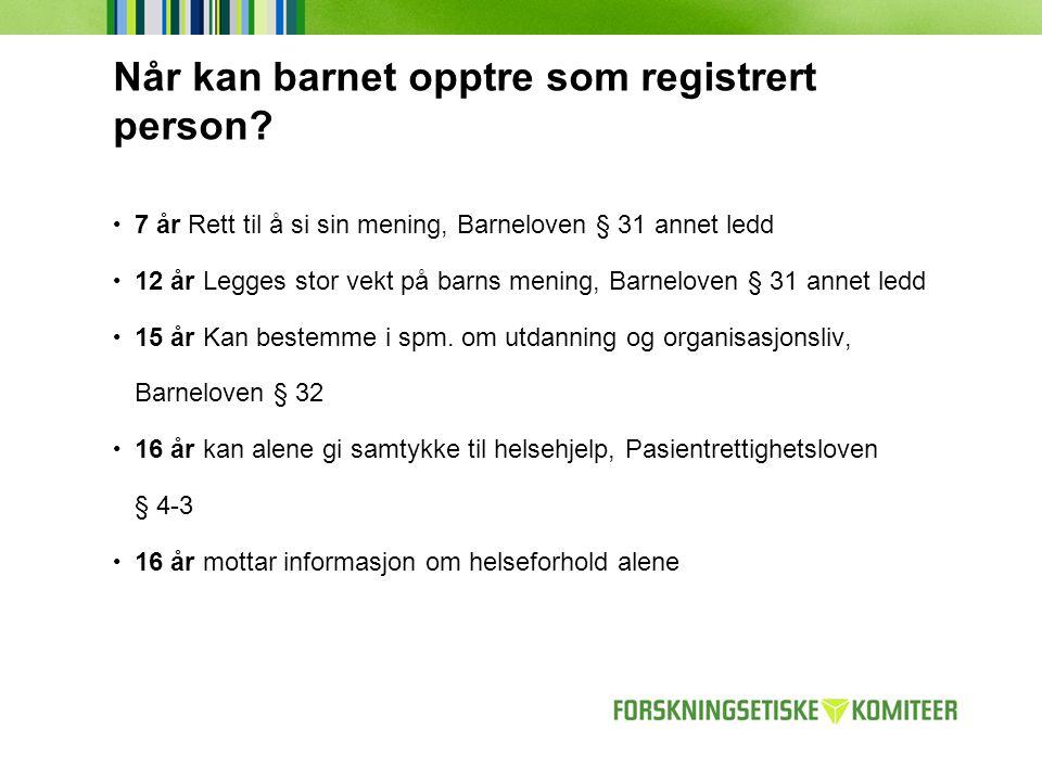 Når kan barnet opptre som registrert person? 7 år Rett til å si sin mening, Barneloven § 31 annet ledd 12 år Legges stor vekt på barns mening, Barnelo