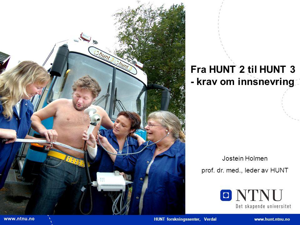 2 HUNT forskningssenter, Verdal www.hunt.ntnu.no HUNT 1: 1984-86 n= 75 000 (88%) HUNT 2: 1995-97 n= 65 000 + 9 000 (70%) 2006-08 106 034 Inviteres totalt 93 384Alder 20 + 12 650Alder 13-19 år