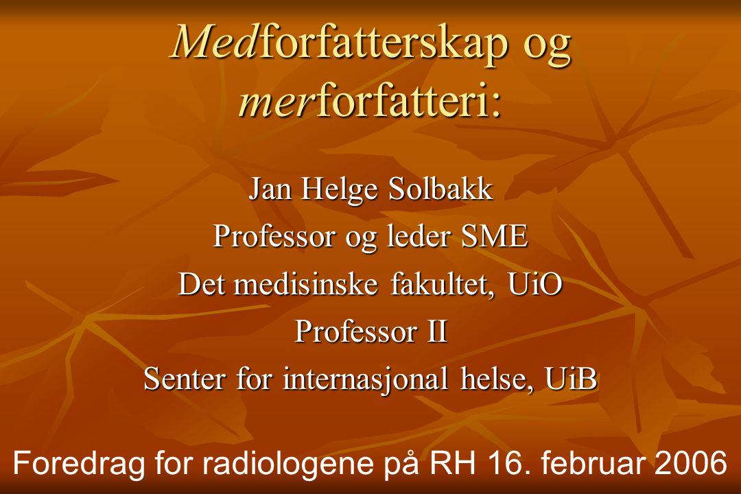 Medforfatterskap og merforfatteri: Jan Helge Solbakk Professor og leder SME Det medisinske fakultet, UiO Professor II Senter for internasjonal helse,