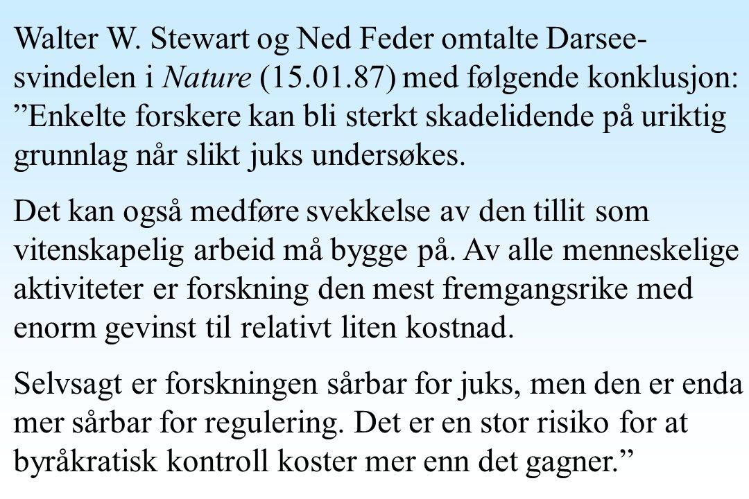 """Walter W. Stewart og Ned Feder omtalte Darsee- svindelen i Nature (15.01.87) med følgende konklusjon: """"Enkelte forskere kan bli sterkt skadelidende på"""