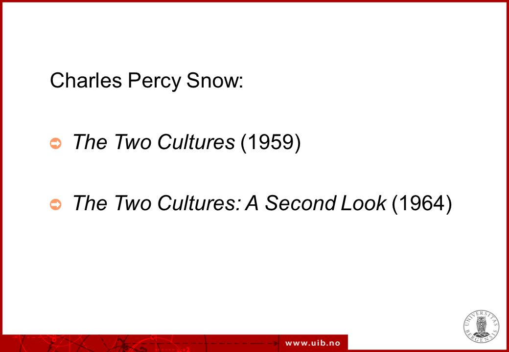 Charles Percy Snow: ➲ The Two Cultures (1959) ➲ The Two Cultures: A Second Look (1964)