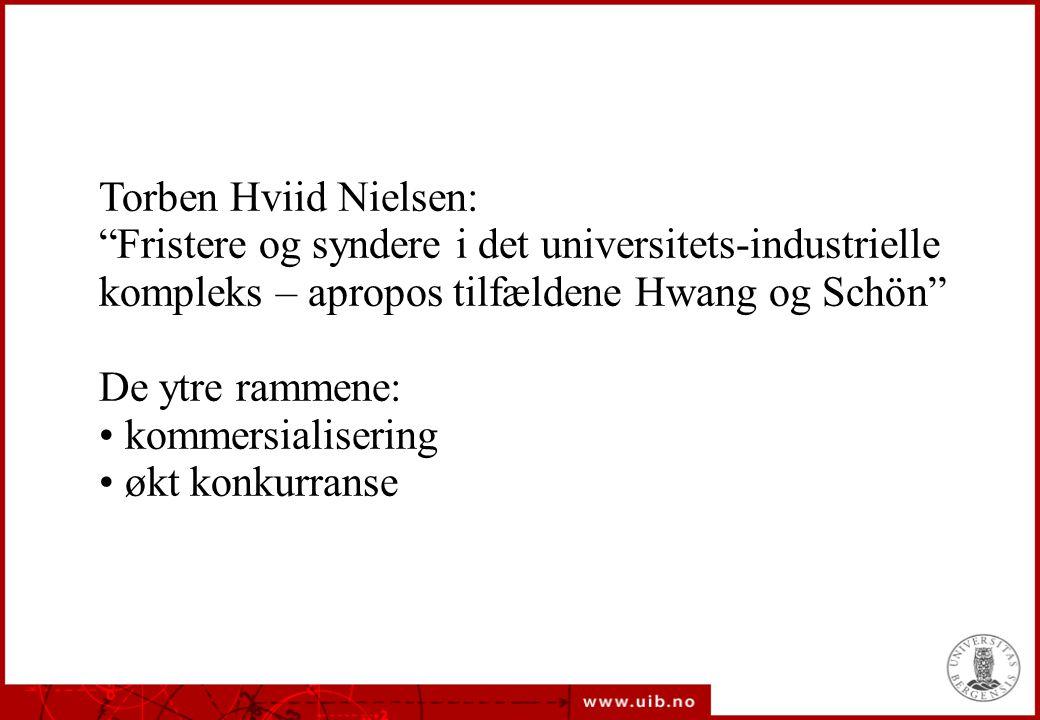 """Torben Hviid Nielsen: """"Fristere og syndere i det universitets-industrielle kompleks – apropos tilfældene Hwang og Schön"""" De ytre rammene: kommersialis"""