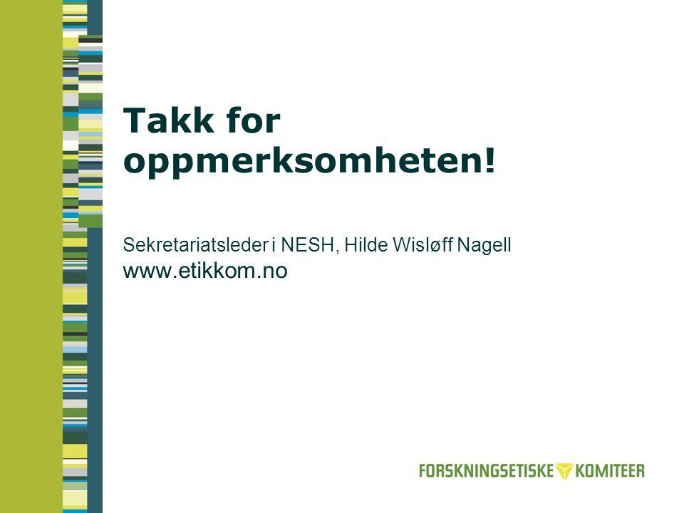Takk for oppmerksomheten! Sekretariatsleder i NESH, Hilde Wisløff Nagell www.etikkom.no