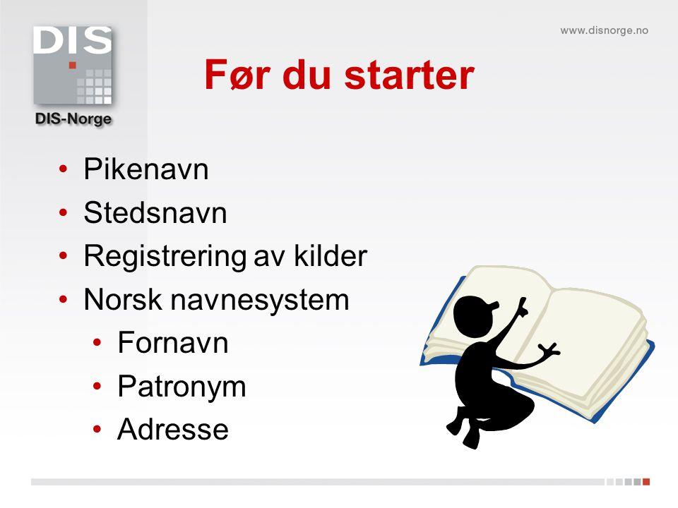 Før du starter Pikenavn Stedsnavn Registrering av kilder Norsk navnesystem Fornavn Patronym Adresse
