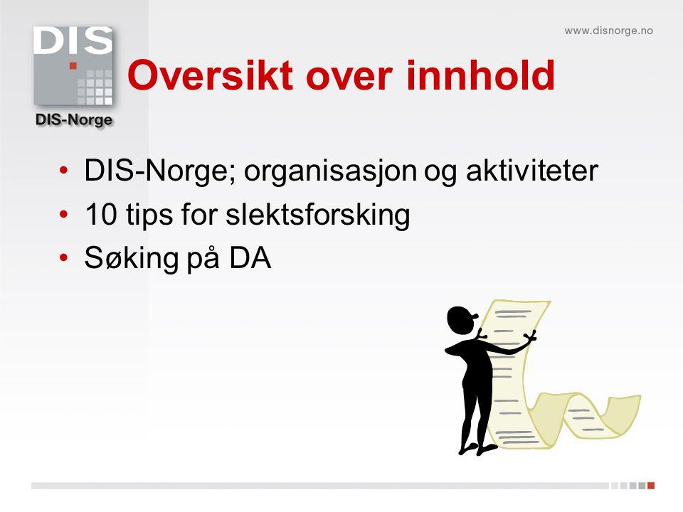 Oversikt over innhold DIS-Norge; organisasjon og aktiviteter 10 tips for slektsforsking Søking på DA