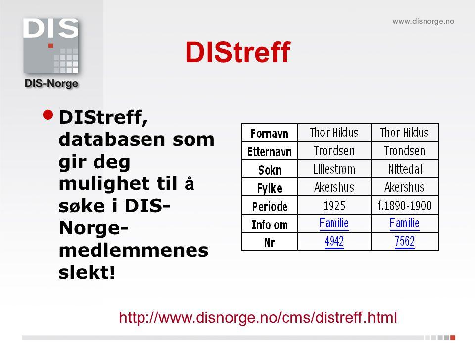 DIStreff DIStreff, databasen som gir deg mulighet til å s ø ke i DIS- Norge- medlemmenes slekt.