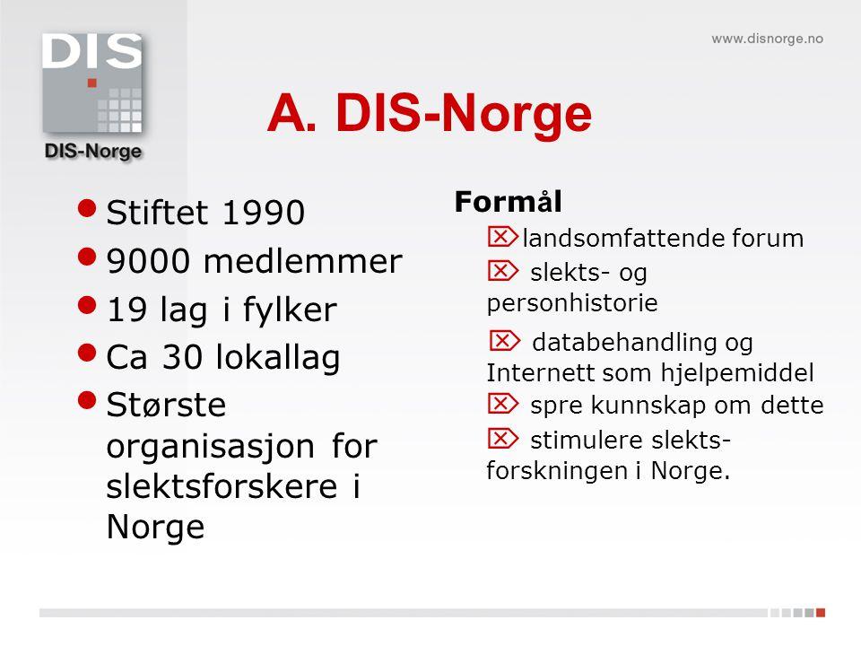 A. DIS-Norge Stiftet 1990 9000 medlemmer 19 lag i fylker Ca 30 lokallag St ø rste organisasjon for slektsforskere i Norge Form å l  landsomfattende f