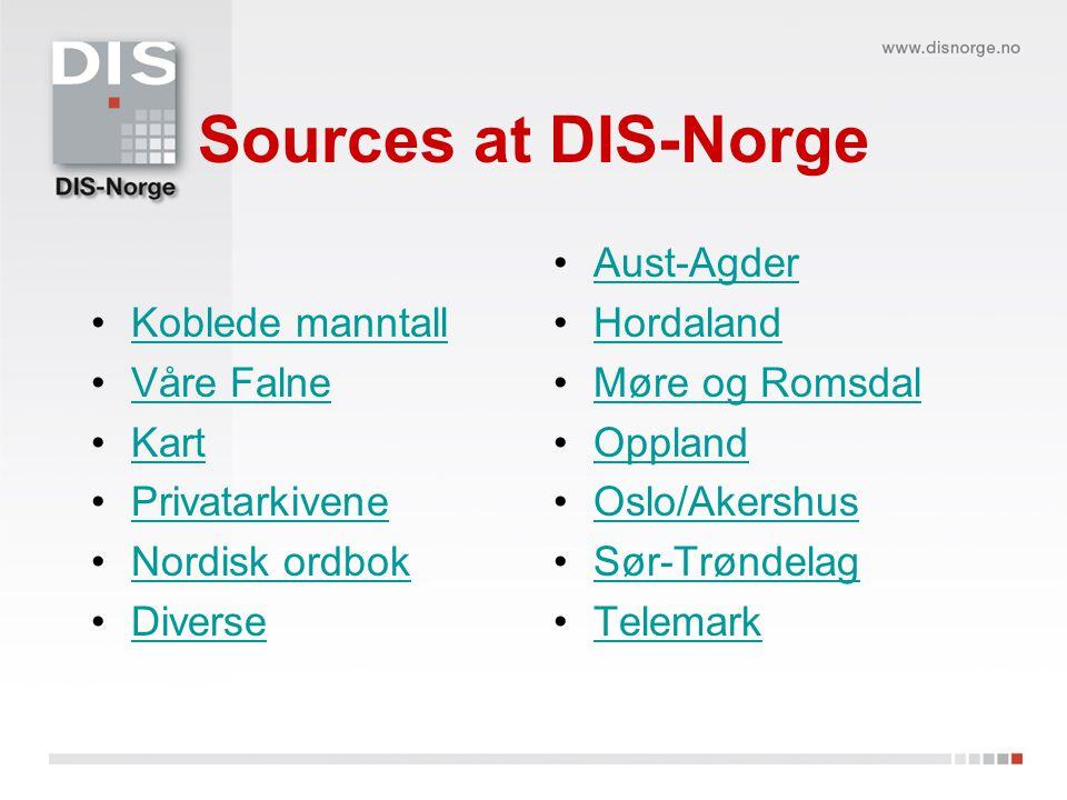 Sources at DIS-Norge Koblede manntall Våre Falne Kart Privatarkivene Nordisk ordbok Diverse Aust-Agder Hordaland Møre og Romsdal Oppland Oslo/Akershus